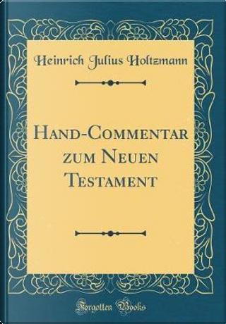 Hand-Commentar zum Neuen Testament (Classic Reprint) by Heinrich Julius Holtzmann