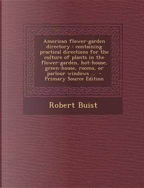 American Flower-Garden Directory by Robert Buist