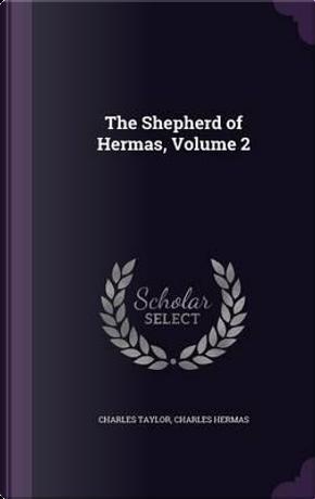 The Shepherd of Hermas; Volume 2 by Charles Taylor