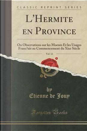 L'Hermite en Province, Vol. 12 by Etienne De Jouy