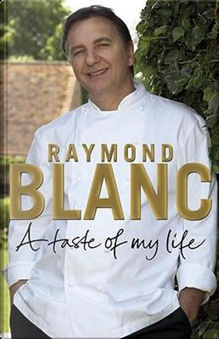 A Taste of My Life by Raymond Blanc