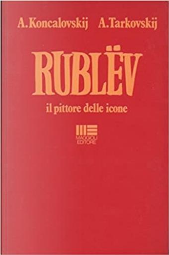 Andrej Rublëv il pittore delle icone by Andrej Končalovskij, Andrej Tarkovskij