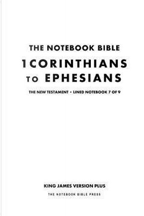 The Notebook Bible, New Testament, 1 Corinthians to Ephesians, Lined Notebook by Notebook Bible Press