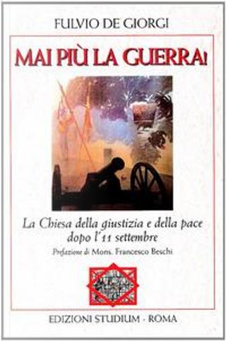 Mai più la guerra! La Chiesa della giustizia e della pace dopo l'11 settembre by Fulvio De Giorgi