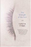 The Strength Of The Sun by Catherine Chidgey
