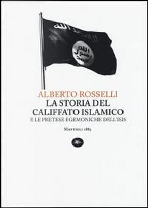 La storia del califfato islamico e le pretese egemoniche dell'Isis by Alberto Rosselli