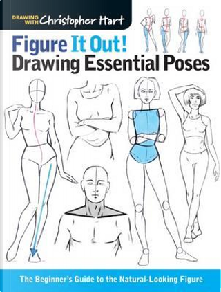 Figure It Out! Drawing Essential Poses by Christopher Hart