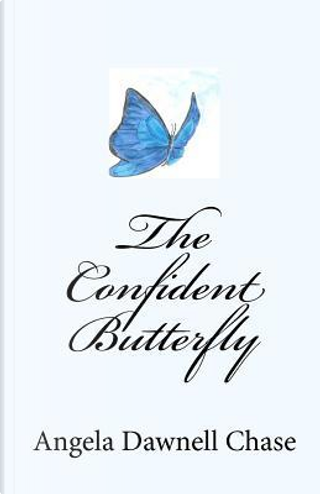 The Confident Butterfly by Angela Dawnell Chase