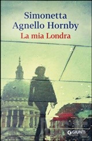 La mia Londra by Simonetta Agnello Hornby