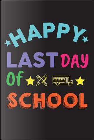 Happy Last Day Of School by Dartan Creations