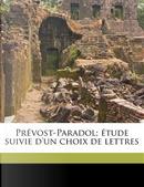 Prevost-Paradol; Etude Suivie D'Un Choix de Lettres by Lucien Anatole Prevost-Paradol