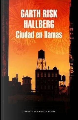 Ciudad en llamas by Garth Risk Hallberg