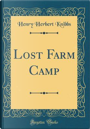 Lost Farm Camp (Classic Reprint) by Henry Herbert Knibbs