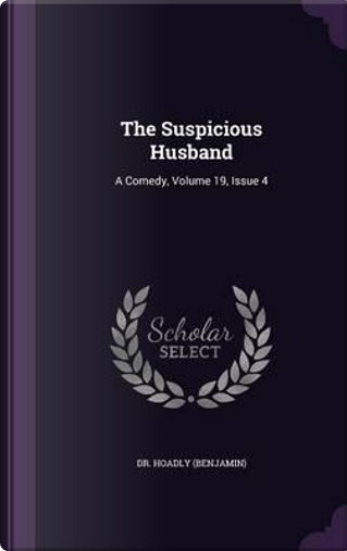The Suspicious Husband by Dr Hoadly (Benjamin)