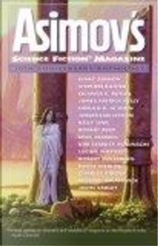 Asimov's Science Fiction Magazine by Bruce Sterling, Charles Stross, Connie Willis, Isaac Asimov, James Patrick Kelly, John Varley, Jonathan Lethem, Kelly Link, Kim Stanley Robinson, Lucius Shepard, Michael Swanwick, Mike Resnick, Octavia E. Butler, Robert Reed, Robert Silverberg, Stephen Baxter, Ursula K. Le Guin