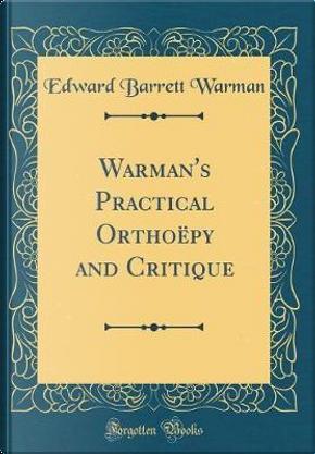 Warman's Practical Orthoëpy and Critique (Classic Reprint) by Edward Barrett Warman