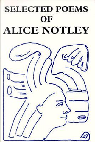 Selected Poems of Alice Notley by Alice Notley