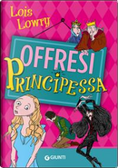 Offresi principessa by Lois Lowry