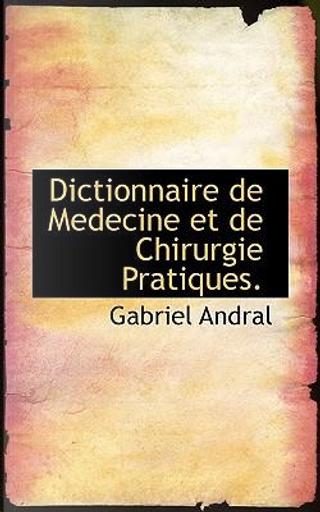 Dictionnaire de Medecine Et de Chirurgie Pratiques by Gabriel Andral