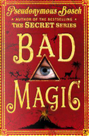 Bad Magic (The Bad Books) by Pseudonymous Bosch