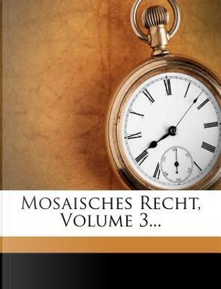 Mosaisches Recht, Volume 3. by Johann David Michaelis