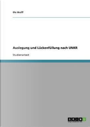 Auslegung und Lückenfüllung nach UNKR by Ole Wulff