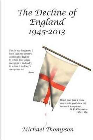 The Decline of England 1945-2013 by Michael Thompson