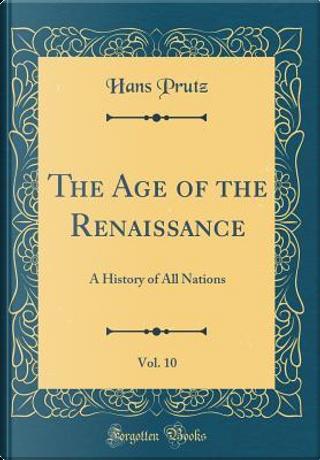 The Age of the Renaissance, Vol. 10 by Hans Prutz