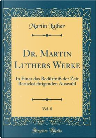 Dr. Martin Luthers Werke, Vol. 8 by Martin Luther