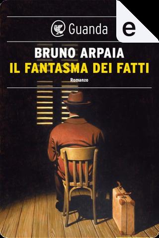 Il fantasma dei fatti by Bruno Arpaia