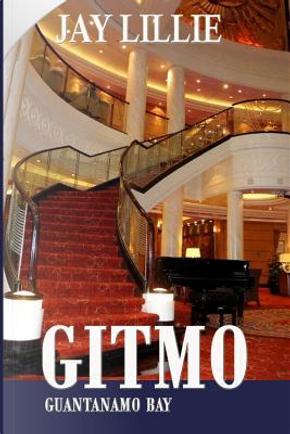 Gitmo by Jay Lillie