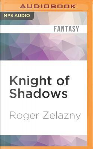 Knight of Shadows by Roger Zelazny