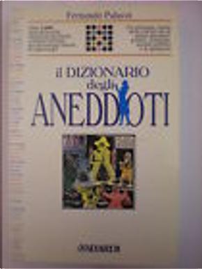 Il dizionario degli aneddoti by Fernando Palazzi
