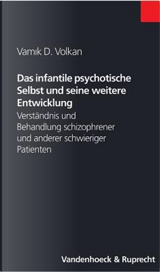 Das Infantile Psychotische Selbst Und Seine Weitere Entwicklung by Vamik Volkan