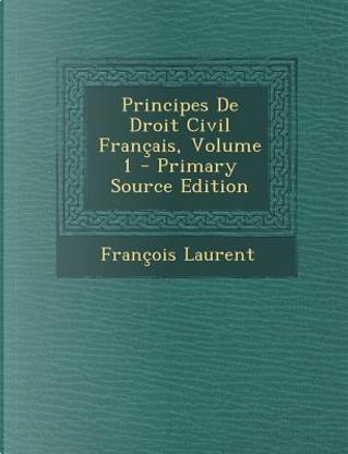 Principes de Droit Civil Francais, Volume 1 by Francois Laurent