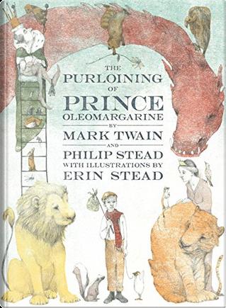 The Purloining of Prince Oleomargarine by Mark Twain, Philip C. Stead