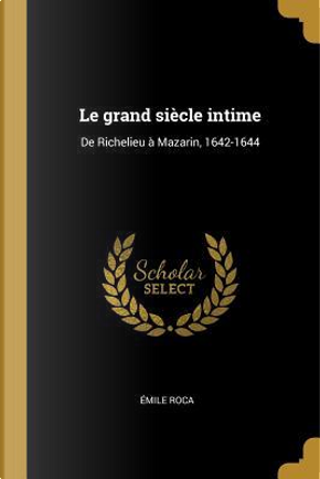 Le Grand Siècle Intime by Emile Roca