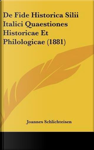 de Fide Historica Silii Italici Quaestiones Historicae Et Philologicae (1881) by Joannes Schlichteisen