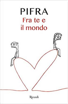 Fra te e il mondo by Pifra