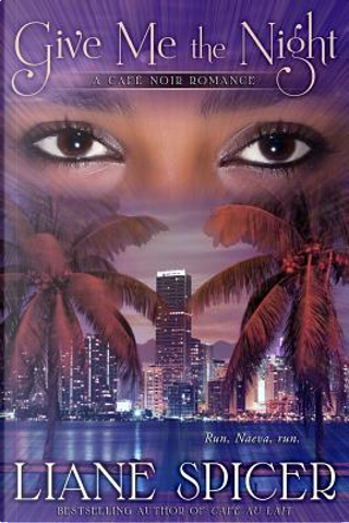 Give Me the Night by Liane Spicer