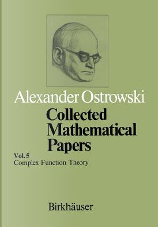 Collected Mathematical Papers by A. Ostrowski