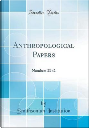 Anthropological Papers by Smithsonian Institution