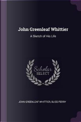 John Greenleaf Whittier by John Greenleaf Whittier