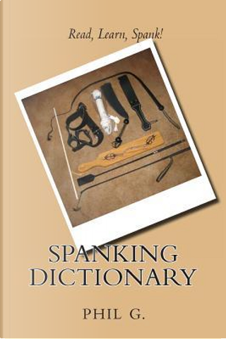 Spanking Dictionary by Phil G.