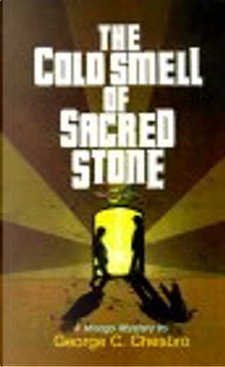 The Cold Smell of Sacred Stone by George C. Chesbro