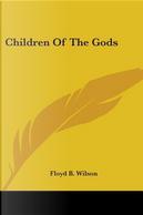 Children of the Gods by Floyd B. Wilson