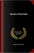 Heroes of the Faith by Herbert Wright Gates