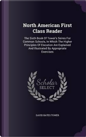 North American First Class Reader by David Bates Tower