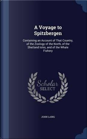 A Voyage to Spitzbergen by John Laing