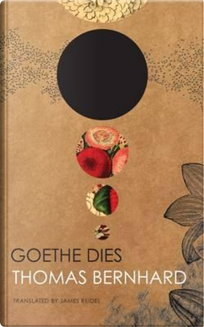 Goethe Dies by Thomas Bernhard